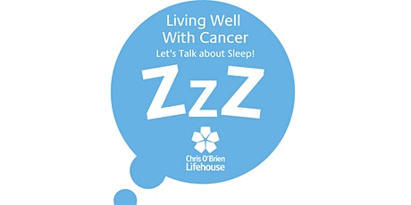 Living Well with Cancer – Let's Talk about Sleep tickets