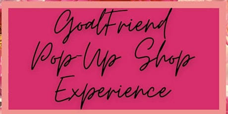GoalFriend Pop-Up Shop Experience tickets