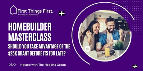 HomeBuilder Masterclass: Taking Advantage Of The $25k Before It's Too Late tickets