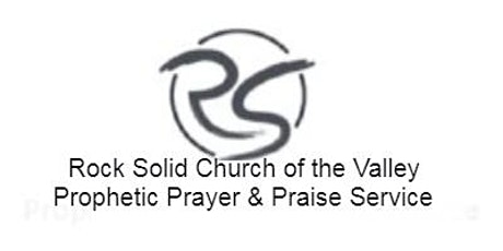 Rock Solid Church of The Valley Prophetic Prayer & Praise Service tickets