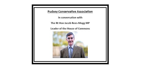 Pudsey Conservative Association in conversation with Jacob Rees-Mogg MP tickets