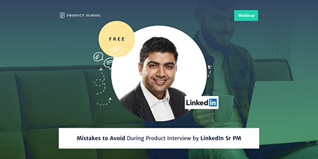 Webinar: Mistakes to Avoid During Product Interview by LinkedIn Sr PM tickets