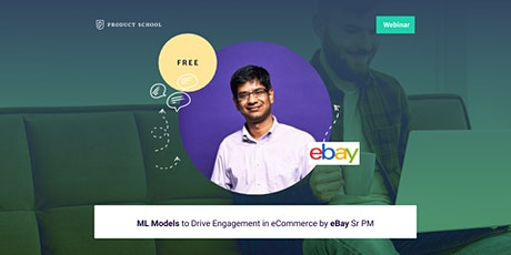 Webinar: ML Models to Drive Engagement in eCommerce by eBay Sr PM tickets