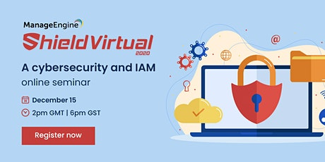 ManageEngine Shield Virtual 2020 - A Cybersecurity and IAM Online Seminar tickets