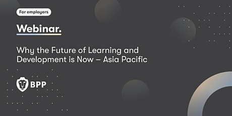 Why the Future of Learning and Development is Now – Asia Pacific tickets
