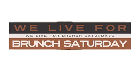 WE LIVE FOR BRUNCH  SATURDAYS tickets