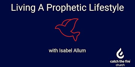 Living A Prophetic Lifestyle with Isabel Allum tickets