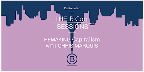 The B Corp Sessions: Remaking Capitalism with Christopher Marquis tickets