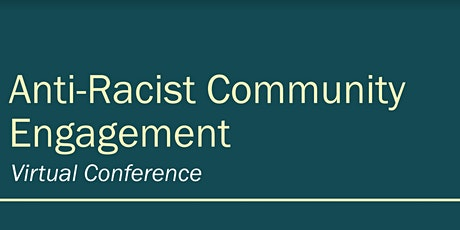 Anti-Racist Community Engagement Virtual Conference tickets