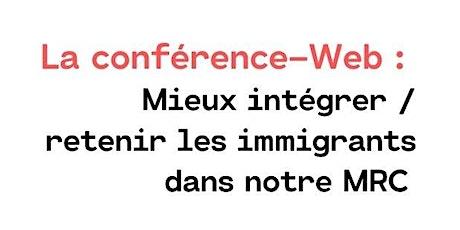 Conférence Web : Mieux retenir et intégrer les immigrants dans notre MRC tickets