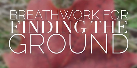 Breathwork for Finding the Ground