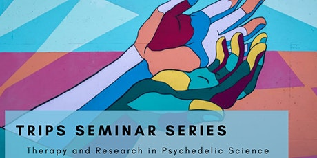 Therapy and Research in Psychedelic Science (TRIPS) Seminar Series tickets