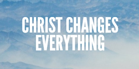 Christ Changes Everything tickets
