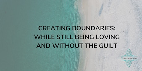 Creating Boundaries: While Still Being Loving and Without Feeling Guilty tickets
