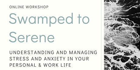 Swamped to Serene: Understanding and Managing Stress + Anxiety in your life tickets