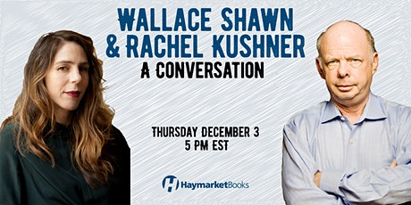 Wallace Shawn and Rachel Kushner: A Conversation tickets