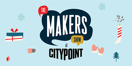 The Makers Show at Citypoint tickets