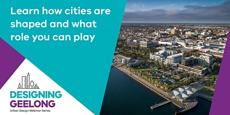 Designing Geelong webinar : What is 'Place' and the role of 'Placemaking'? tickets