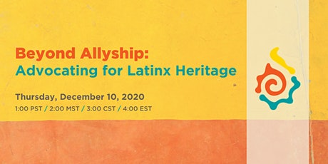 Beyond Allyship: Advocating for Latinx Heritage tickets
