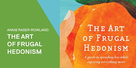 Annie Raser-Rowland ~ The Art of Frugal Hedonism