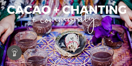 Chanting, cacao & community tickets