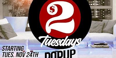 $2 TUESDAYS POP-UP SHOP EDITION • $2 SPECIALS BE