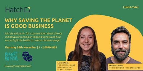 Hatch Talks: Why Saving the Planet is Good Business with Liz and Jarvis tickets