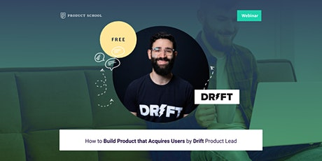Webinar: How to Build Product that Acquires Users by Drift Product Lead tickets