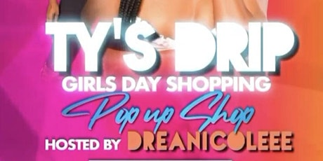 TY'S DRIP GIRLS DAY SHOPPING POP UP SHOP tickets