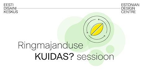 Ringmajanduse KUIDAS? sessioon 4 tickets
