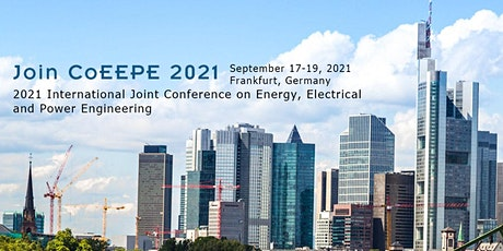Conference on Energy, Electrical and Power Engineering (CoEEPE 2021) Tickets