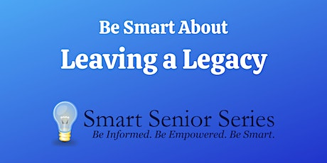 Smart Senior Series:  Be Smart About Leaving a Legacy tickets