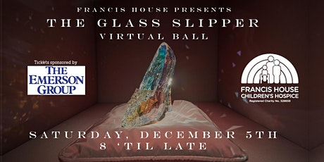 Francis House Glass Slipper Virtual Ball tickets