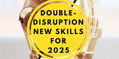 FREE WEBINAR- DOUBLE DISRUPTION & NEW SKILLS 2025 tickets