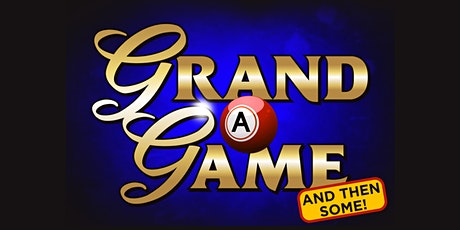 Grand A Game and then some -  November 25th tickets
