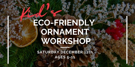 Kid's Eco-Friendly Ornament Workshop tickets