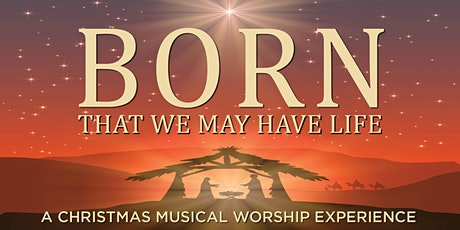 Born That We May Have Life - A Christmas Musical Worship Experience tickets