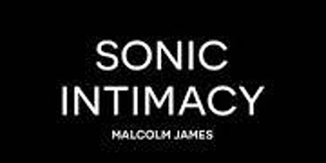 Book Launch - Sonic Intimacy by Malcolm James tickets