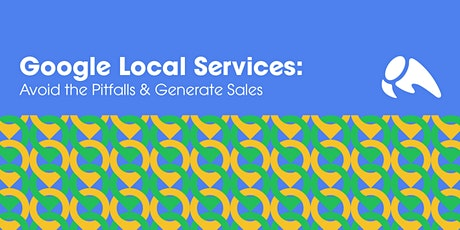 Google Local Services: Avoid the Pitfalls & Generate Sales tickets