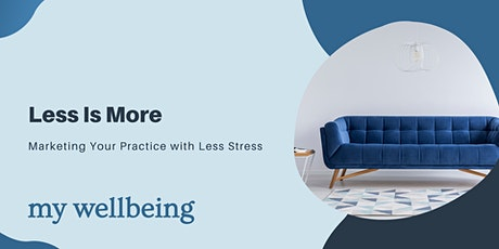 Less is More: Marketing Your Practice With Less Stress tickets