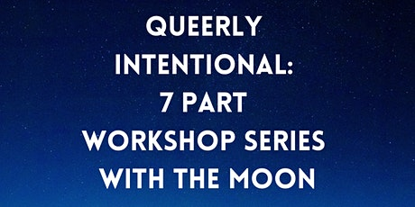 Queerly Intentional: 7 Part Workshop Series Around the Moon tickets