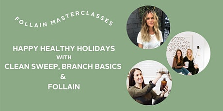 Happy Healthy Holidays with Clean Sweep, Branch Basics & Follain tickets
