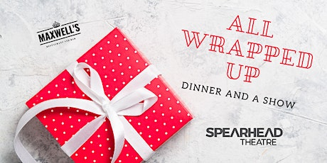 "Dinner and a Show - "" All Wrapped Up "" tickets"