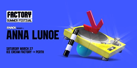 SNACK pres. Anna Lunoe [Perth] | Factory Summer Festival tickets