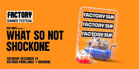 What So Not + ShockOne [Bris] | Factory Summer Festival tickets