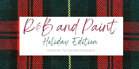 R&B and Paint - Holiday Edition featuring The Dignified Delinquents Podcast tickets
