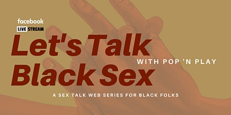 Let's Talk Black Sex with Pop N Play tickets