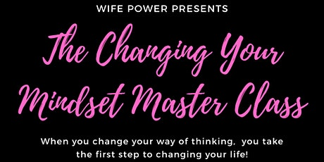 The Changing Your Mindset Master Class! tickets