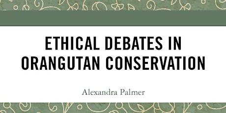 'Ethical Debates in Orangutan Conservation' online book launch tickets