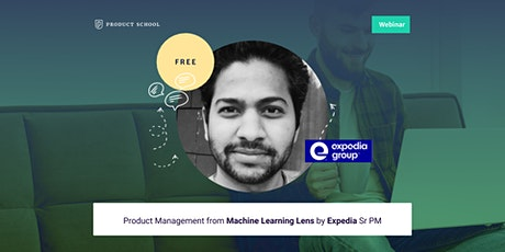 Webinar: Product Management from Machine Learning Lens by Expedia Sr PM tickets